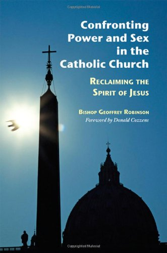 Confronting Power and Sex in the Catholic Church: Reclaiming the Spirit of Jesus 9780814618653