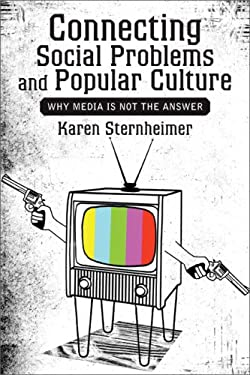 Connecting Social Problems and Popular Culture: Why Media Is Not the Answer 9780813344171