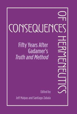 Consequences of Hermeneutics: Fifty Years After Gadamer's Truth and Method 9780810126862