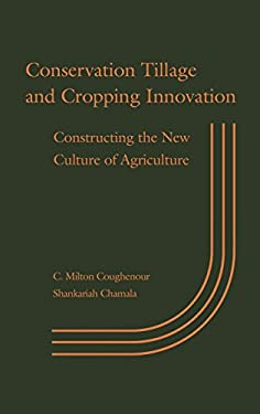 Conservation Tillage and Cropping Innovation: Constructing the New Culture of Agriculture 9780813819471