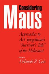 """Considering Maus: Approaches to Art Spiegelman's """"Survivors Tale"""" of the Holocaust"""