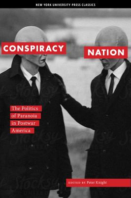 Conspiracy Nation: The Politics of Paranoia in Postwar America 9780814747360