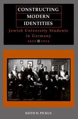 Constructing Modern Identities: Jewish University Students in Germany, 1815-1914 9780814327876