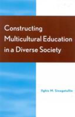 Constructing Multicultural Education in a Diverse Society 9780810843400