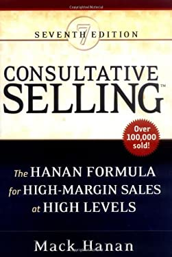 Consultative Selling: The Hanan Formula for High-Margin Sales at High Levels 9780814472156