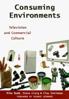 Consuming Environments: Television and Commercial Culture 9780813525914