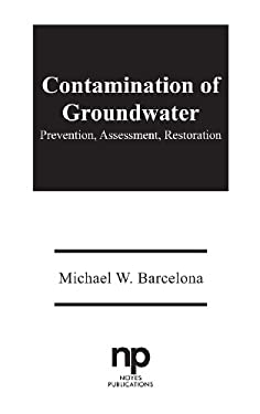Contamination of Groundwater: Prevention, Assessment, Restoration 9780815512431