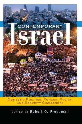 Contemporary Israel: Domestic Politics, Foreign Policy, and Security Challenges 9780813343853