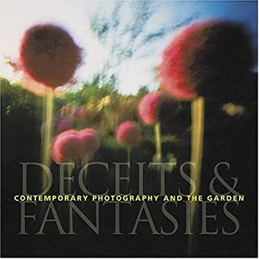 Contemporary Photography and the Garden: Deceits and Fantasies 9780810949553