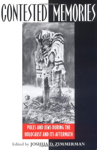 Contested Memories: Poles and Jews During the Holocaust and Its Aftermath 9780813531588