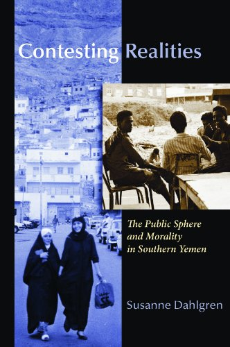 Contesting Realities: The Public Sphere and Morality in Southern Yemen 9780815632467