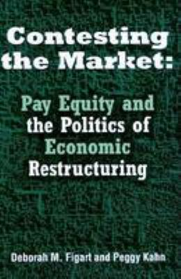 Contesting the Market: Pay Equity and the Politics of Economic Restructuring 9780814326794