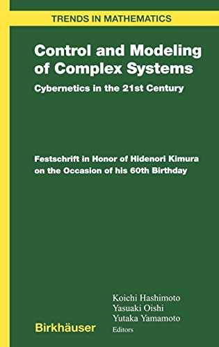 Control and Modeling of Complex Systems: Cybernetics in the 21st Century, Festschrift in Honor of Hidenori Kimura 9780817643256