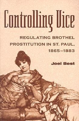 Controlling Vice: Regulating Brothel Prostitution in St. P 9780814250075