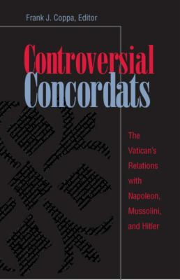 Controversial Concordats: The Vatican's Relations with Napoleon, Mussolini, and Hitler