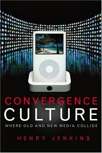 Convergence Culture: Where Old and New Media Collide 9780814742815