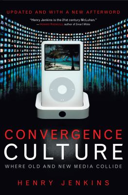 Convergence Culture: Where Old and New Media Collide 9780814742952