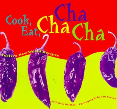 Cook, Eat, Cha Cha Cha: Festive New World Recipes