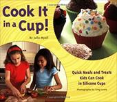 Cook It in a Cup!: Quick Meals and Treats Kids Can Cook in Silicone Cups [With Silicone Baking Cups] 3393185