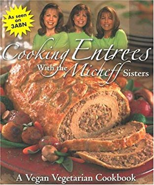 Cooking Entrees with the Micheff Sisters: A Vegan Vegetarian Cookbook 9780816321353
