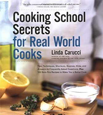 Cooking School Secrets for Real-World Cooks: Tips, Techniques, Shortcuts, Sources, Hints, and Answers to Frequently Asked Questions, Plus 100 Sure-Fir 9780811842433