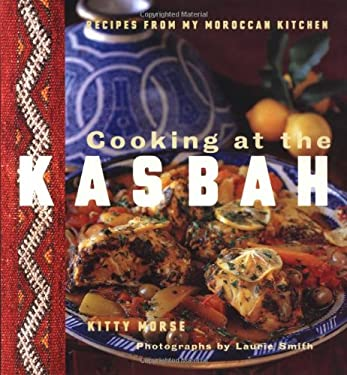 Cooking at the Kasbah: Recipes from My Morroccan Kitchen 9780811815031