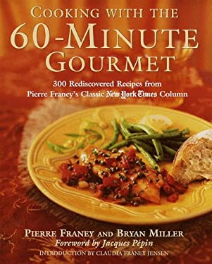 Cooking with the 60-Minute Gourmet: 300 Rediscovered Recipes from Pierre Franey's Classic New York Times Column 9780812930948