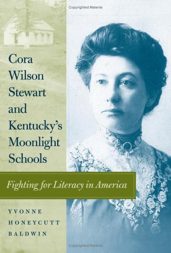 Cora Wilson Stewart and Kentucky's Moonlight Schools: Fighting for Literacy in America 9780813123783
