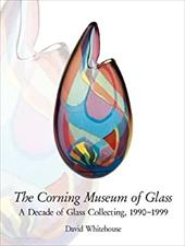 Corning Museum of Glass: A Decade of Glass Collecting 1990-1999 3379468
