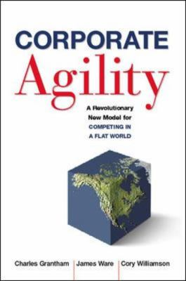Corporate Agility: A Revolutionary New Model for Competing in a Flat World 9780814409114