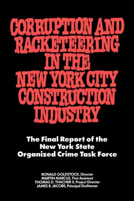 Corruption and Racketeering in the New York City Construction Industry: The Final Report of the New York State Organized Crime Taskforce 9780814730348