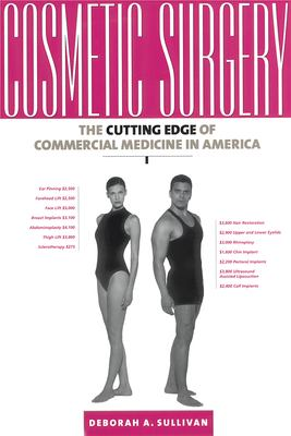 Cosmetic Surgery: The Cutting Edge of Commercial Medicine in America 9780813528601