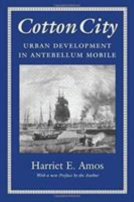 Cotton City: Urban Development in Antebellum Mobile 9780817311209