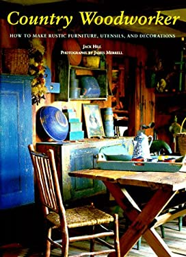 Country Woodworker: How to Make Rustic Furniture, Utensils, and Decorations 9780811810869