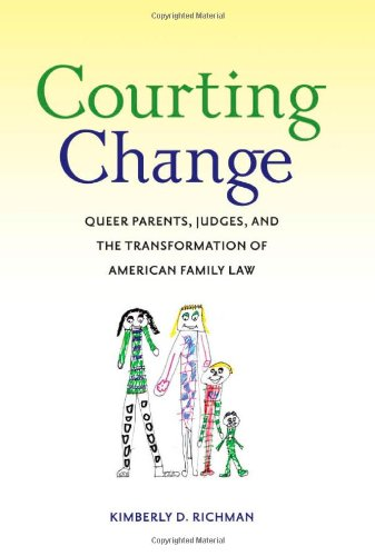 Courting Change: Queer Parents, Judges, and the Transformation of American Family Law 9780814775950