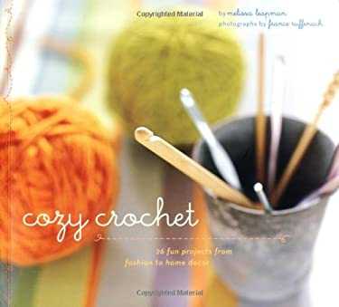 Cozy Crochet: Learn to Make 26 Fun Projects from Fashion to Home Decor 9780811840798