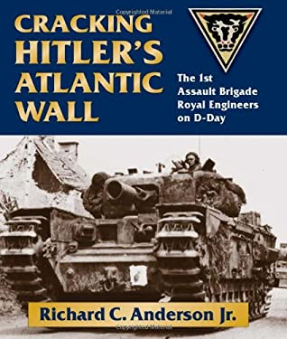 Cracking Hitler's Atlantic Wall: The 1st Assault Brigade Royal Engineers on D-Day 9780811705899
