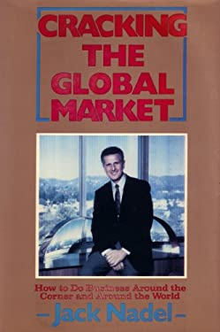 Cracking the Global Market: How to Do Business Around the Corner and Around the World