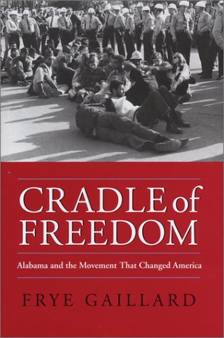 Cradle of Freedom: Alabama and the Movement That Changed America 9780817313883