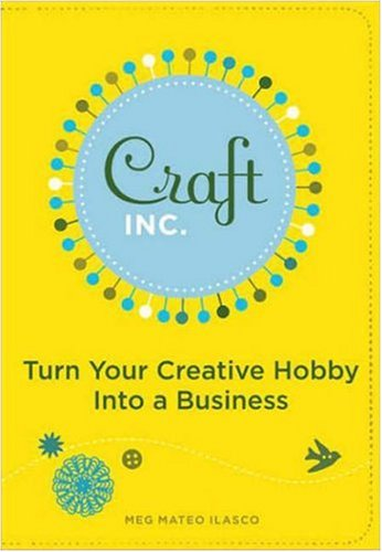 Craft Inc.: Turn Your Creative Hobby Into a Business 9780811858366