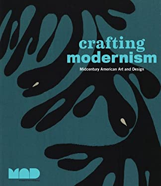 Crafting Modernism: Midcentury American Art and Design 9780810984806