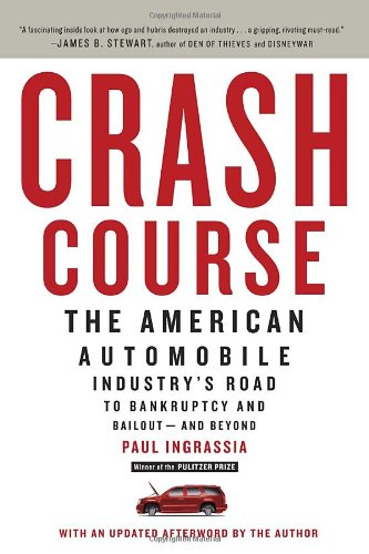 Crash Course: The American Automobile Industry's Road to Bankruptcy and Bailout--And Beyond 9780812980752