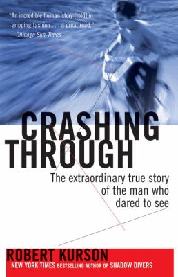 Crashing Through: The Extraordinary True Story of the Man Who Dared to See 9780812973686