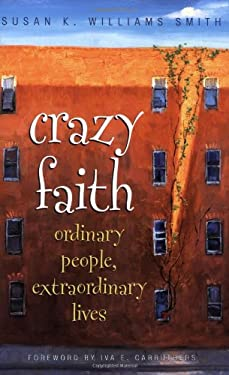 Crazy Faith: Ordinary People, Extraordinary Lives 9780817015312