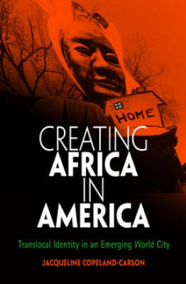 Creating Africa in America: Translocal Identity in an Emerging World City 9780812237900