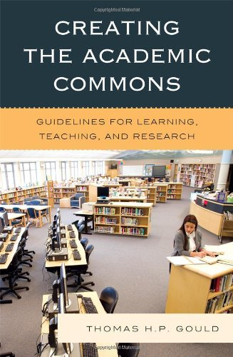 Creating the Academic Commons: Guidelines for Learning, Teaching, and Research 9780810881082