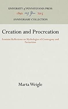 Creation and Procreation: Feminist Reflections on Mythologies of Cosmogony and Parturition (Publications of the American Folklore Society New)