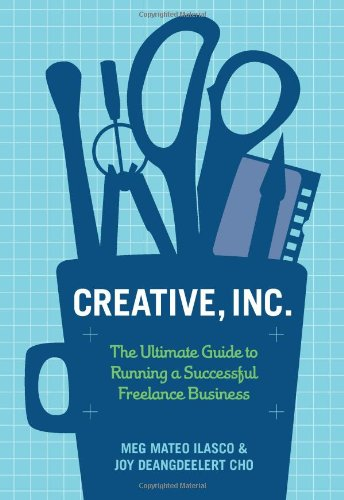 Creative, Inc.: The Ultimate Guide to Running a Successful Freelance Business 9780811871617