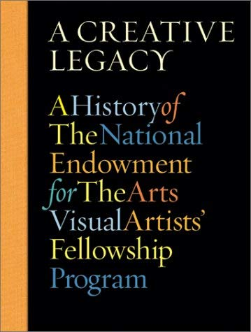 Creative Legacy: A History of the National Endowment for the Arts Visual Artists' Fellowship Program 9780810941700