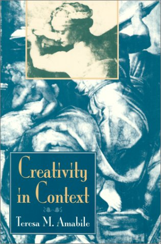 Creativity in Context: Update to the Social Psychology of Creativity 9780813330341